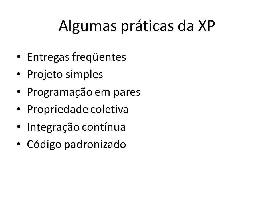 Algumas práticas da XP Entregas freqüentes Projeto simples Programação em pares Propriedade coletiva Integração contínua Código padronizado