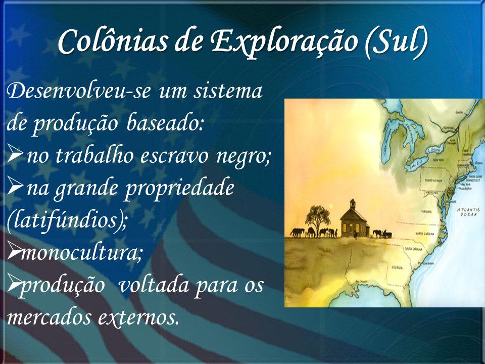 Colônias de Exploração (Sul) Desenvolveu-se um sistema de produção baseado: no trabalho escravo negro; na grande propriedade (latifúndios); monocultur