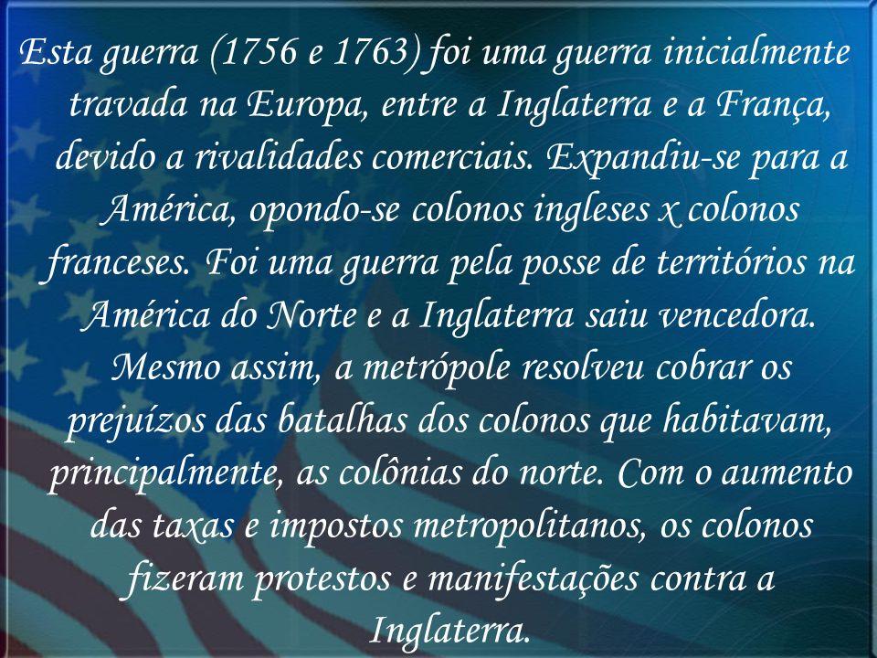 Esta guerra (1756 e 1763) foi uma guerra inicialmente travada na Europa, entre a Inglaterra e a França, devido a rivalidades comerciais. Expandiu-se p