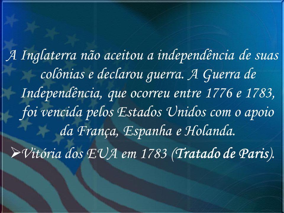 A Inglaterra não aceitou a independência de suas colônias e declarou guerra. A Guerra de Independência, que ocorreu entre 1776 e 1783, foi vencida pel
