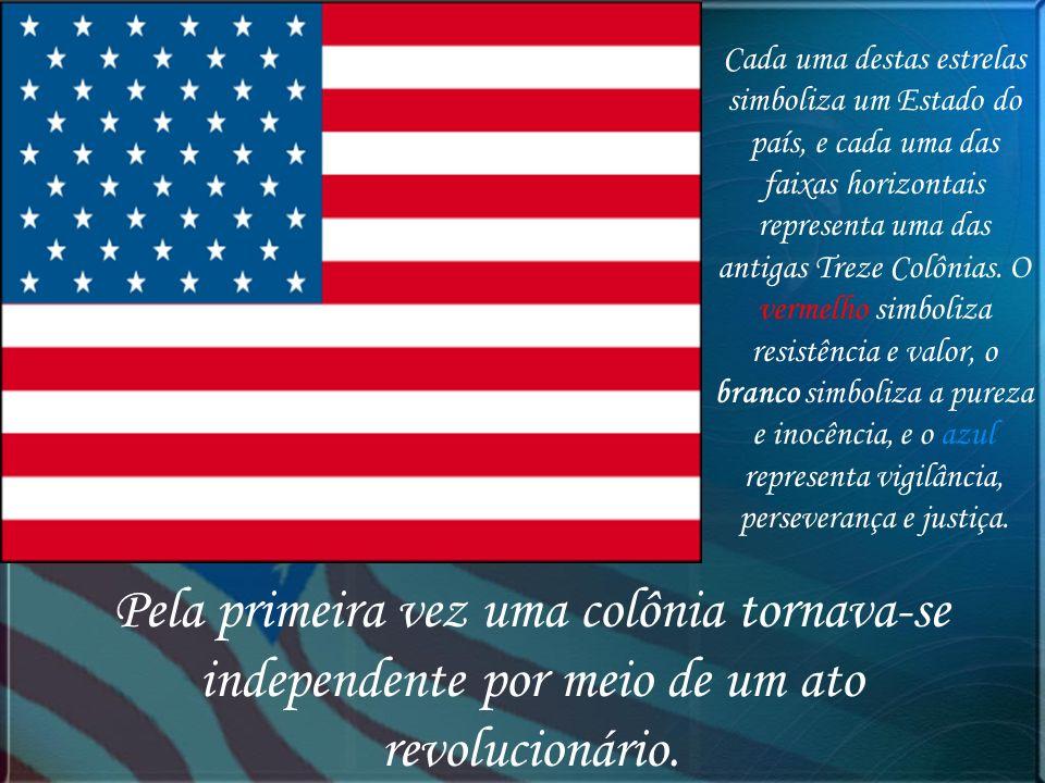 Pela primeira vez uma colônia tornava-se independente por meio de um ato revolucionário. Cada uma destas estrelas simboliza um Estado do país, e cada