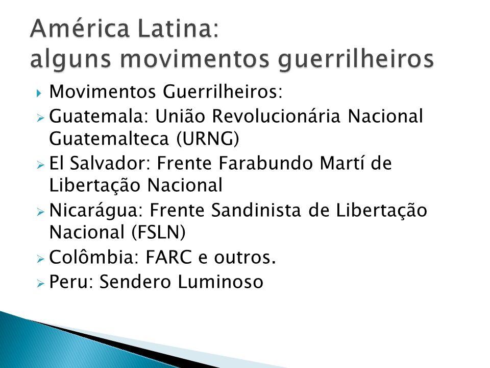 Movimentos Guerrilheiros: Guatemala: União Revolucionária Nacional Guatemalteca (URNG) El Salvador: Frente Farabundo Martí de Libertação Nacional Nica