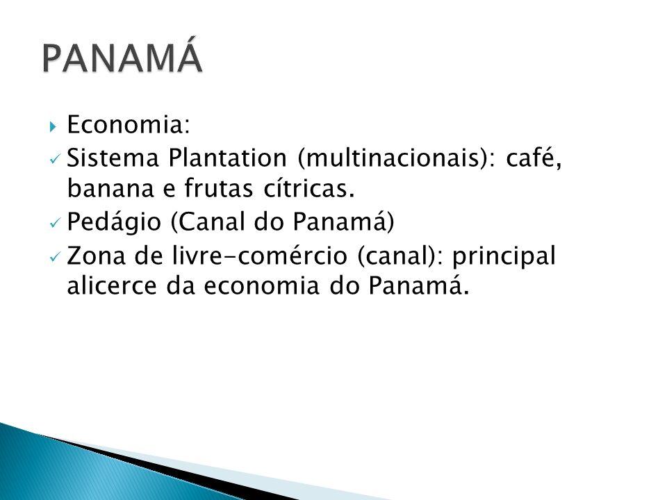Economia: Sistema Plantation (multinacionais): café, banana e frutas cítricas. Pedágio (Canal do Panamá) Zona de livre-comércio (canal): principal ali