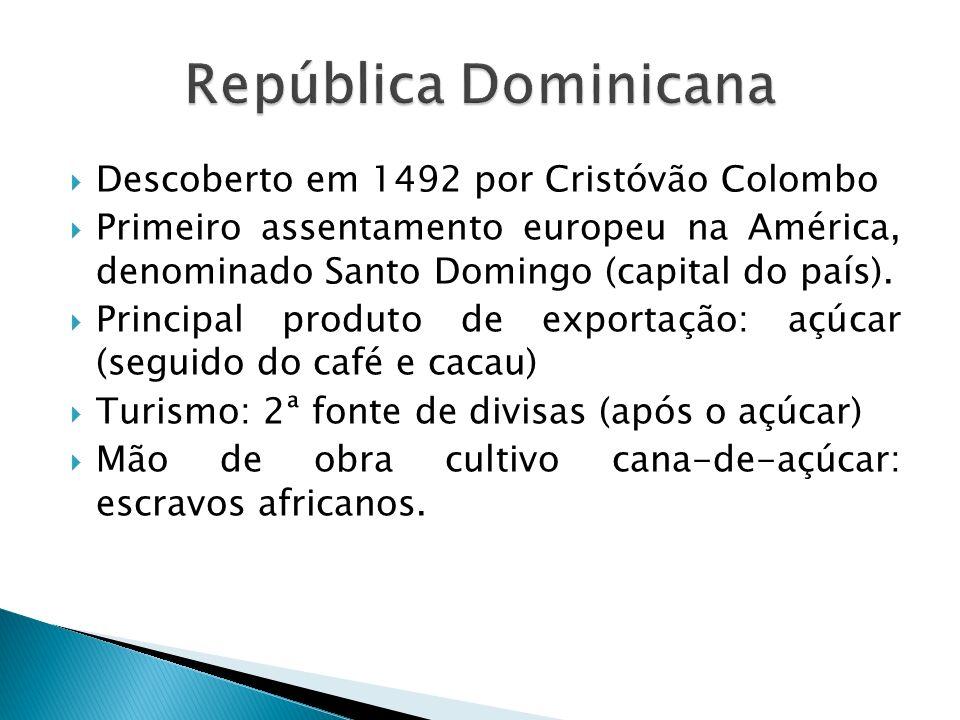 Descoberto em 1492 por Cristóvão Colombo Primeiro assentamento europeu na América, denominado Santo Domingo (capital do país). Principal produto de ex