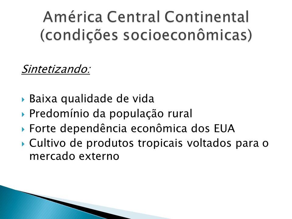 Sintetizando: Baixa qualidade de vida Predomínio da população rural Forte dependência econômica dos EUA Cultivo de produtos tropicais voltados para o