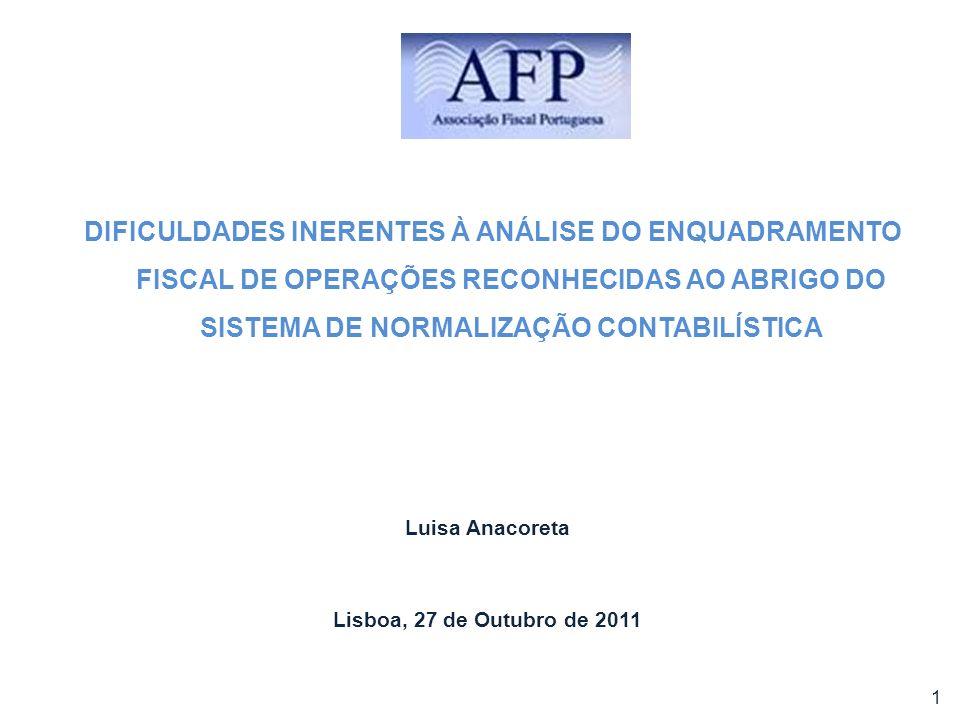 Luisa Anacoreta Lisboa, 27 de Outubro de 2011 1 DIFICULDADES INERENTES À ANÁLISE DO ENQUADRAMENTO FISCAL DE OPERAÇÕES RECONHECIDAS AO ABRIGO DO SISTEM