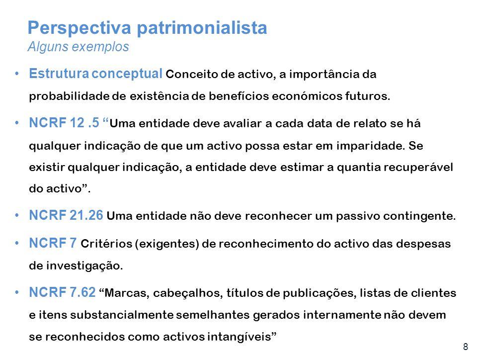 8 Perspectiva patrimonialista Alguns exemplos Estrutura conceptual Conceito de activo, a importância da probabilidade de existência de benefícios econ