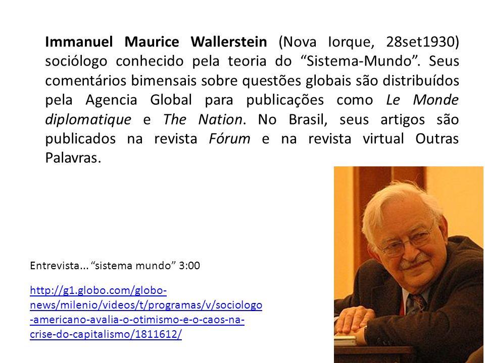 Immanuel Maurice Wallerstein (Nova Iorque, 28set1930) sociólogo conhecido pela teoria do Sistema-Mundo. Seus comentários bimensais sobre questões glob