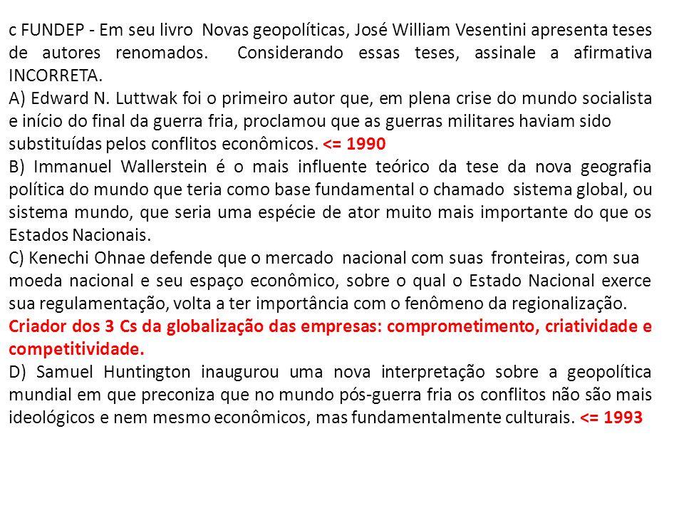 c FUNDEP - Em seu livro Novas geopolíticas, José William Vesentini apresenta teses de autores renomados. Considerando essas teses, assinale a afirmati