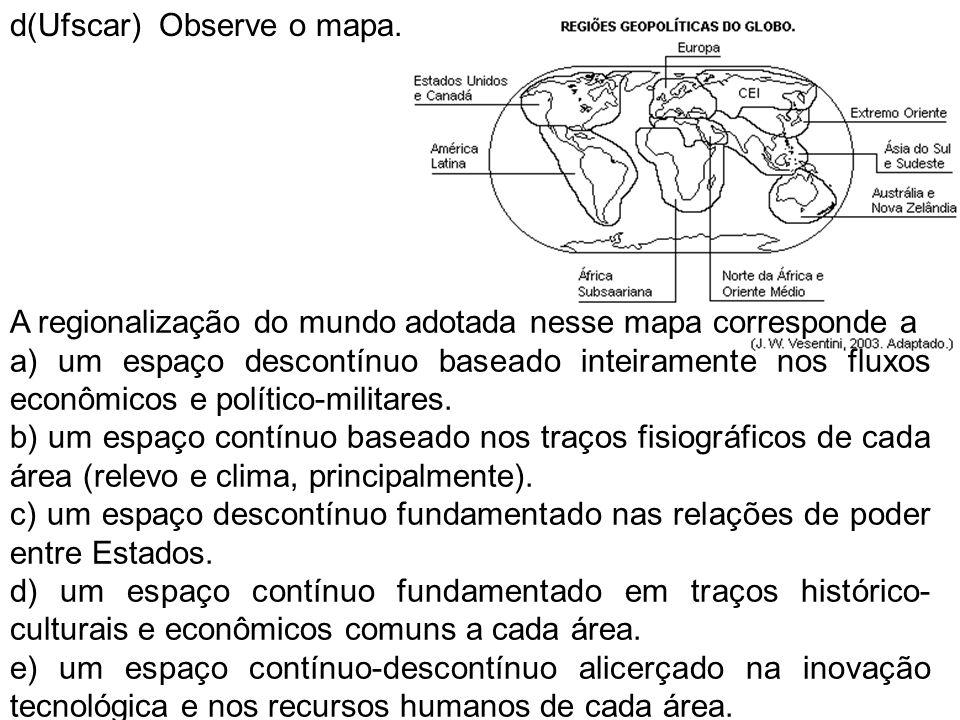 d(Ufscar) Observe o mapa. A regionalização do mundo adotada nesse mapa corresponde a a) um espaço descontínuo baseado inteiramente nos fluxos econômic