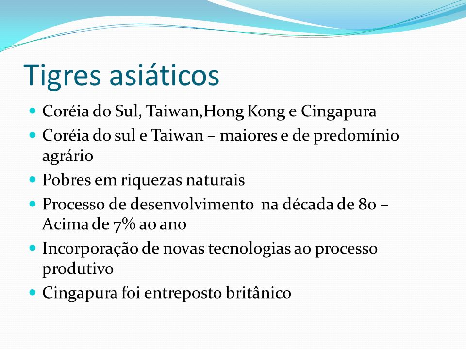 Tigres asiáticos Coréia do Sul, Taiwan,Hong Kong e Cingapura Coréia do sul e Taiwan – maiores e de predomínio agrário Pobres em riquezas naturais Proc