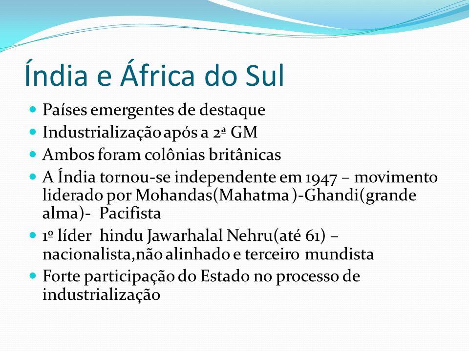 Índia e África do Sul Países emergentes de destaque Industrialização após a 2ª GM Ambos foram colônias britânicas A Índia tornou-se independente em 19