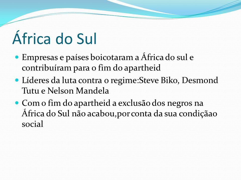 África do Sul Empresas e países boicotaram a África do sul e contribuíram para o fim do apartheid Líderes da luta contra o regime:Steve Biko, Desmond
