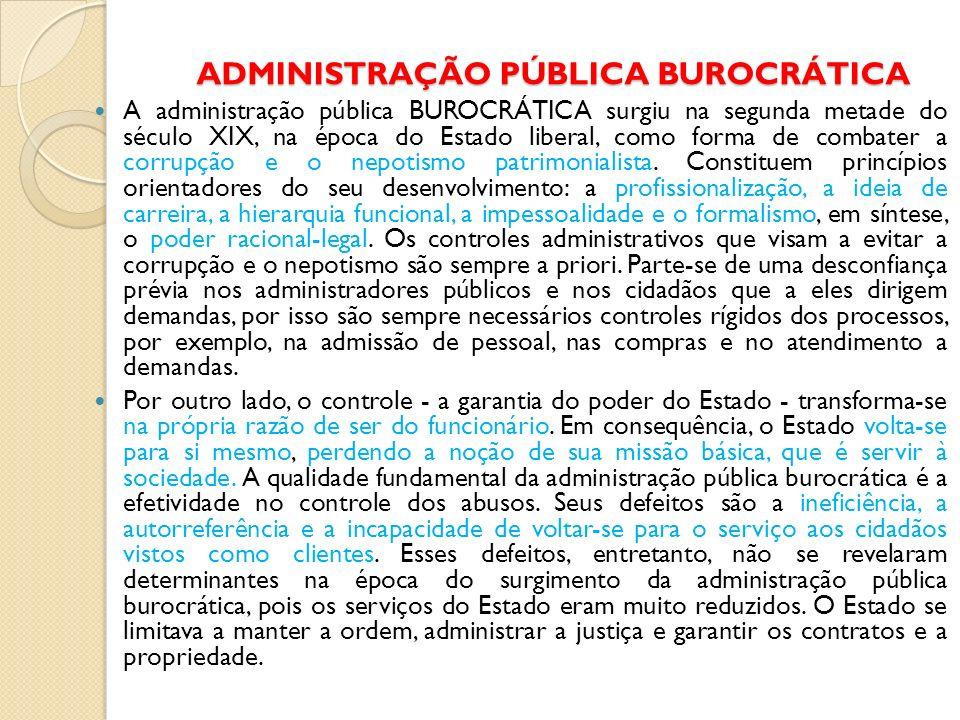 ADMINISTRAÇÃO PÚBLICA BUROCRÁTICA A administração pública BUROCRÁTICA surgiu na segunda metade do século XIX, na época do Estado liberal, como forma d
