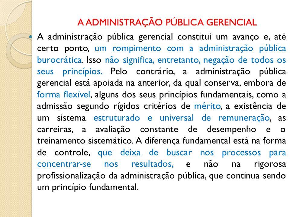 A ADMINISTRAÇÃO PÚBLICA GERENCIAL A administração pública gerencial constitui um avanço e, até certo ponto, um rompimento com a administração pública