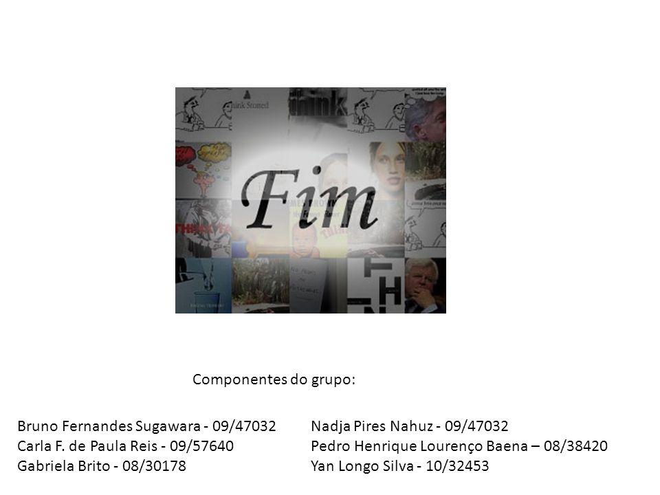 Bruno Fernandes Sugawara - 09/47032 Carla F. de Paula Reis - 09/57640 Gabriela Brito - 08/30178 Nadja Pires Nahuz - 09/47032 Pedro Henrique Lourenço B