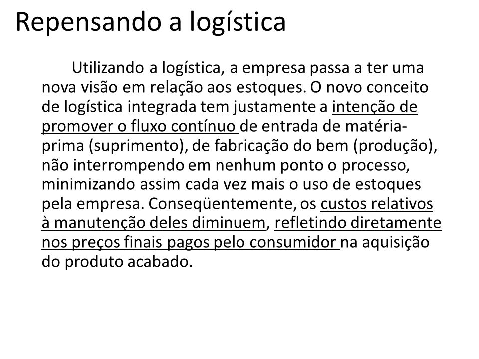 Repensando a logística Utilizando a logística, a empresa passa a ter uma nova visão em relação aos estoques. O novo conceito de logística integrada te