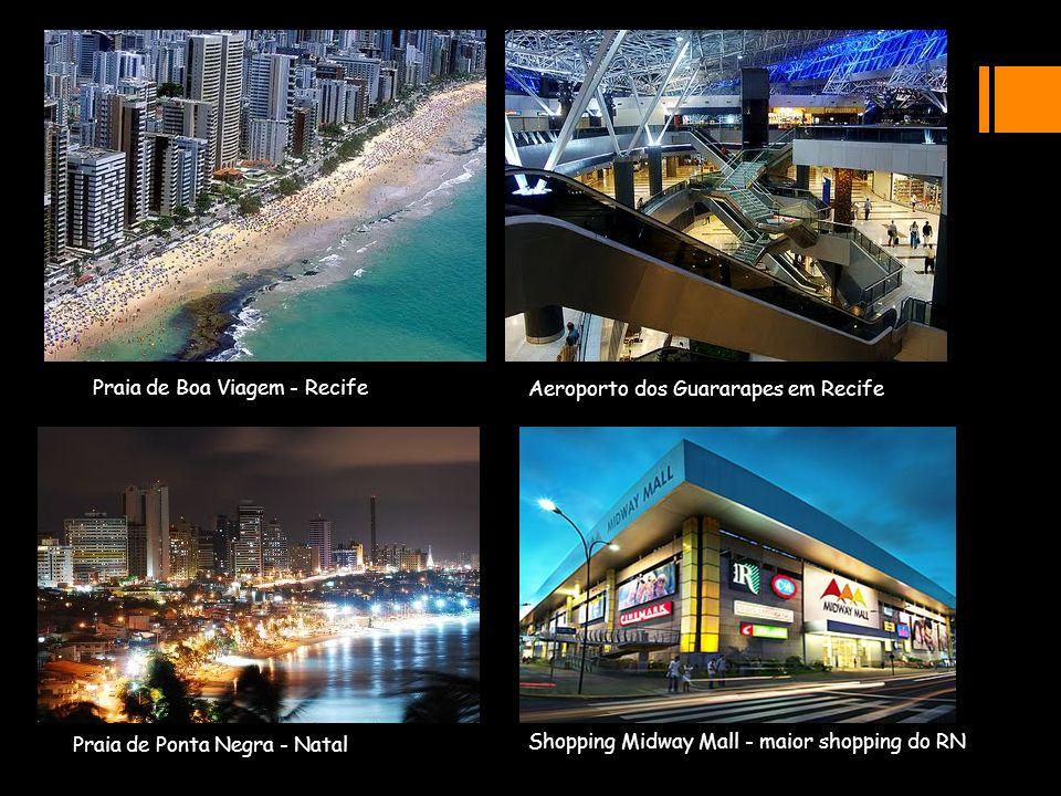 Praia de Boa Viagem - Recife Aeroporto dos Guararapes em Recife Praia de Ponta Negra - Natal Shopping Midway Mall - maior shopping do RN