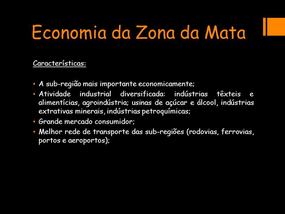 Economia da Zona da Mata Características: A sub-região mais importante economicamente; Atividade industrial diversificada: indústrias têxteis e alimen