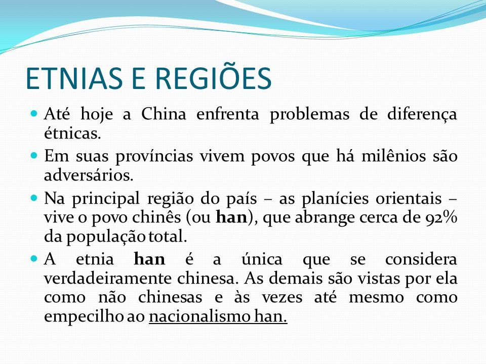 ETNIAS E REGIÕES Existem cinco grandes regiões na China: 1) China propriamente dita ( principal, e de etnia han) 2) Manchúria 3) Mongólia Interior 4) Sin-Kiang (ou Xinjiang) 5) Tibete