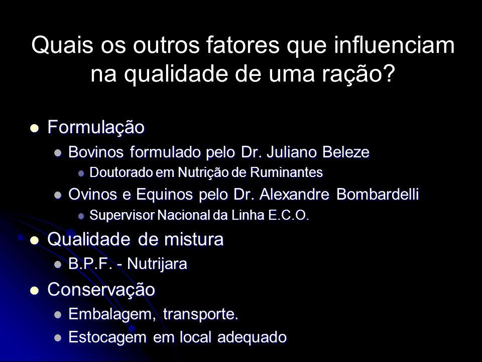 Quais os outros fatores que influenciam na qualidade de uma ração? Formulação Formulação Bovinos formulado pelo Dr. Juliano Beleze Bovinos formulado p