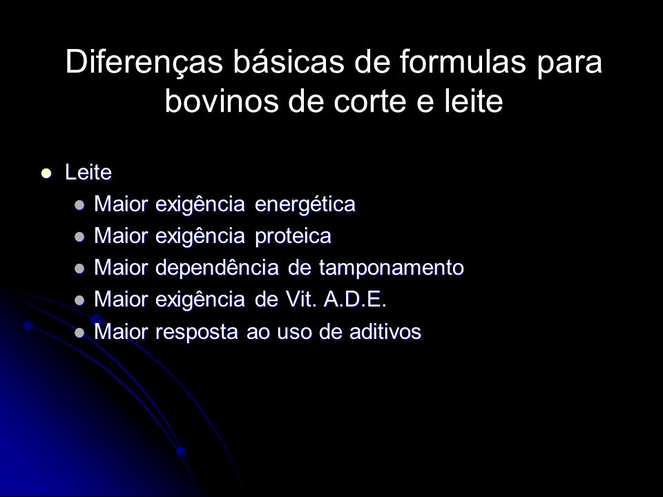 Diferenças básicas de formulas para bovinos de corte e leite Leite Leite Maior exigência energética Maior exigência energética Maior exigência proteic