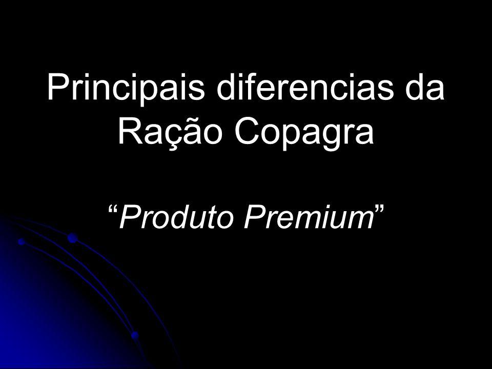 Principais diferencias da Ração CopagraProduto Premium