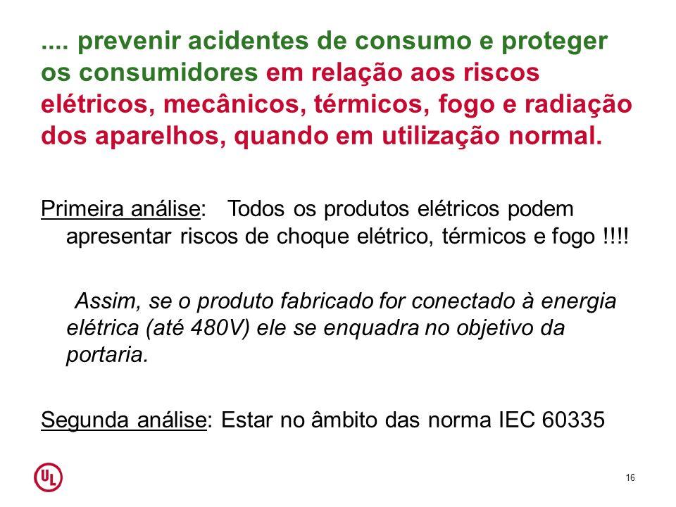 .... prevenir acidentes de consumo e proteger os consumidores em relação aos riscos elétricos, mecânicos, térmicos, fogo e radiação dos aparelhos, qua
