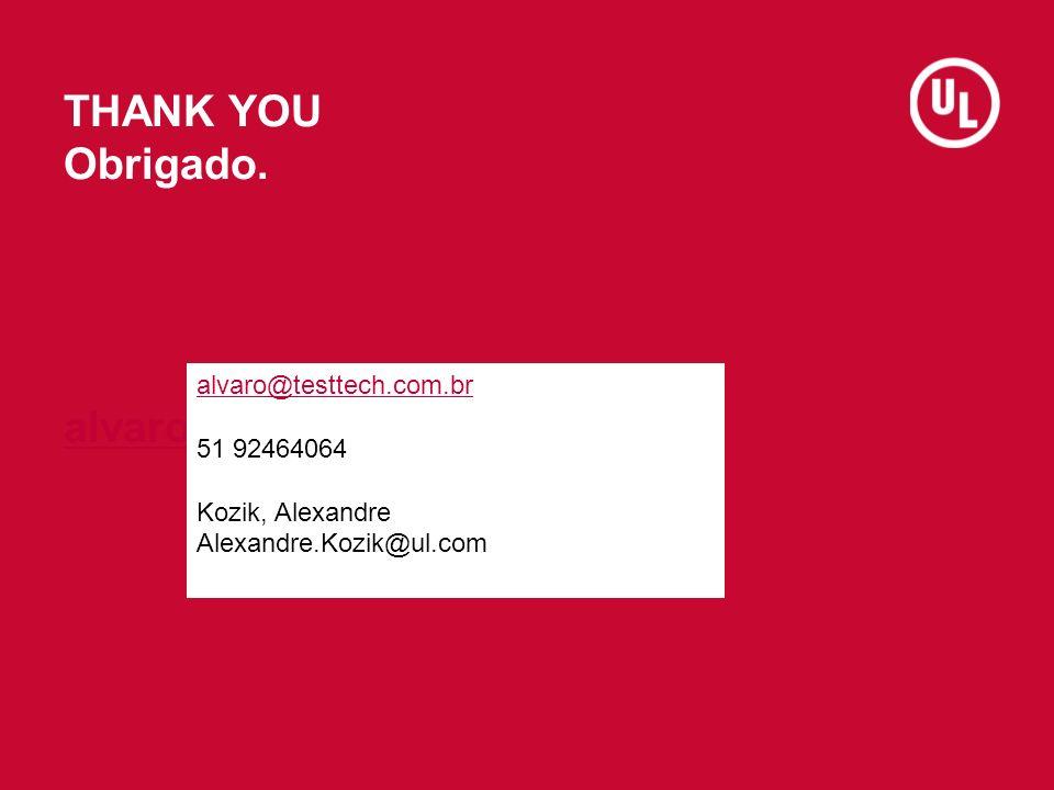 THANK YOU Obrigado. alvaro@testtech.com.br alvaro@testtech.com.br 51 92464064 Kozik, Alexandre Alexandre.Kozik@ul.com