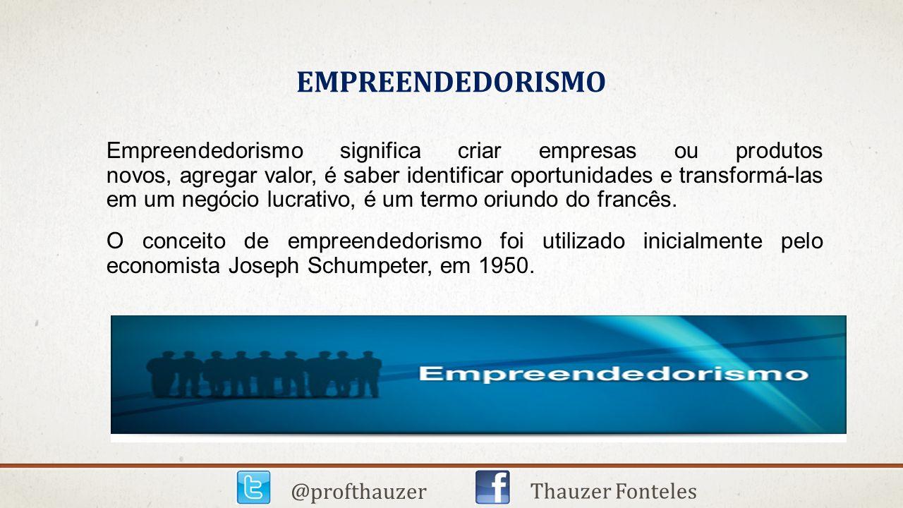 EMPREENDEDORISMO @profthauzer Thauzer Fonteles Empreendedorismo significa criar empresas ou produtos novos, agregar valor, é saber identificar oportun