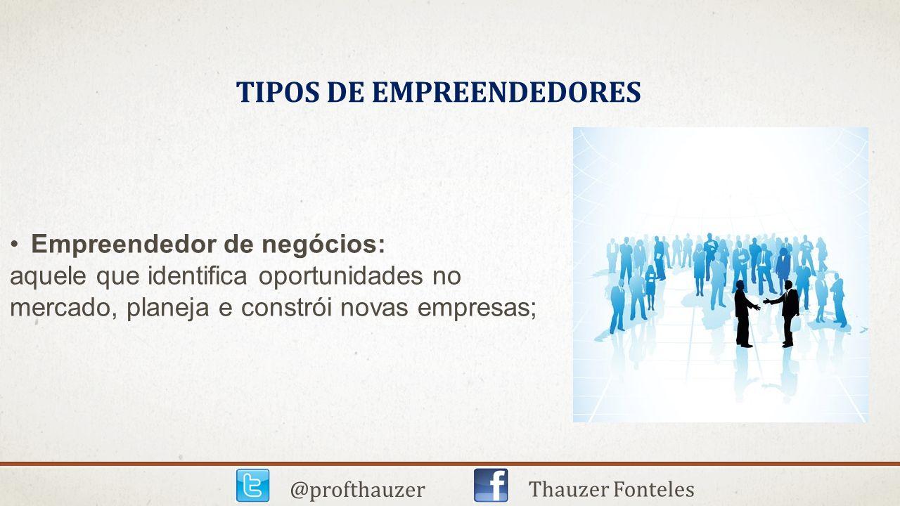 TIPOS DE EMPREENDEDORES @profthauzer Thauzer Fonteles Empreendedor de negócios: aquele que identifica oportunidades no mercado, planeja e constrói nov