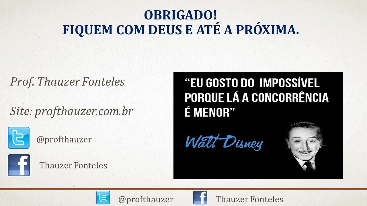@profthauzer Thauzer Fonteles OBRIGADO! FIQUEM COM DEUS E ATÉ A PRÓXIMA. @profthauzer Thauzer Fonteles Prof. Thauzer Fonteles Site: profthauzer.com.br