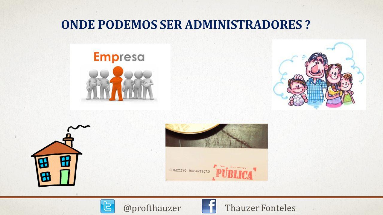 ONDE PODEMOS SER ADMINISTRADORES ? @profthauzer Thauzer Fonteles