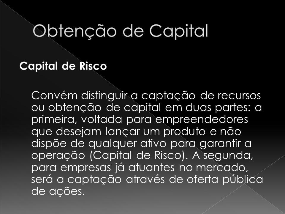 Capital de Risco Convém distinguir a captação de recursos ou obtenção de capital em duas partes: a primeira, voltada para empreendedores que desejam l