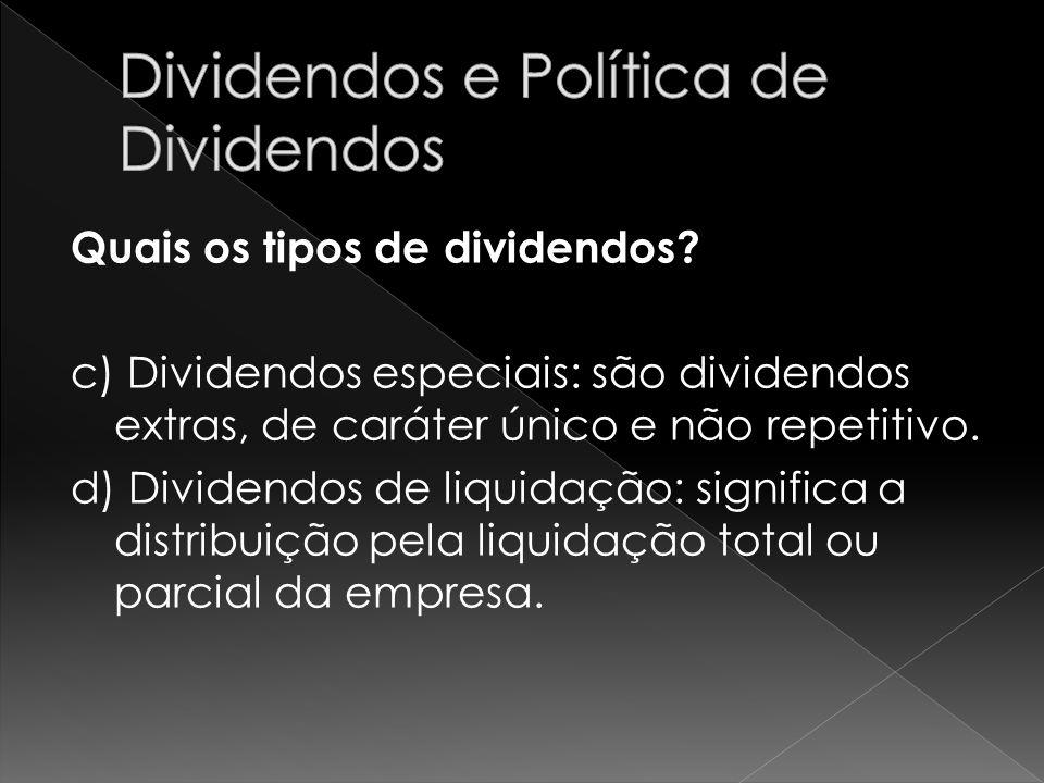 Quais os tipos de dividendos? c) Dividendos especiais: são dividendos extras, de caráter único e não repetitivo. d) Dividendos de liquidação: signific