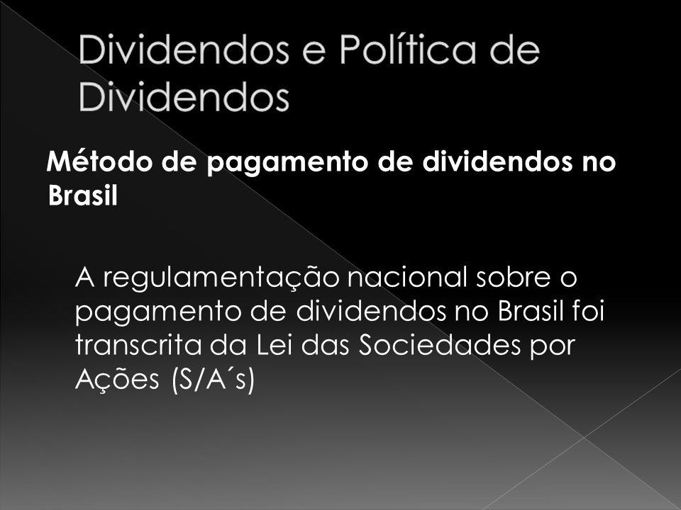 Método de pagamento de dividendos no Brasil A regulamentação nacional sobre o pagamento de dividendos no Brasil foi transcrita da Lei das Sociedades p