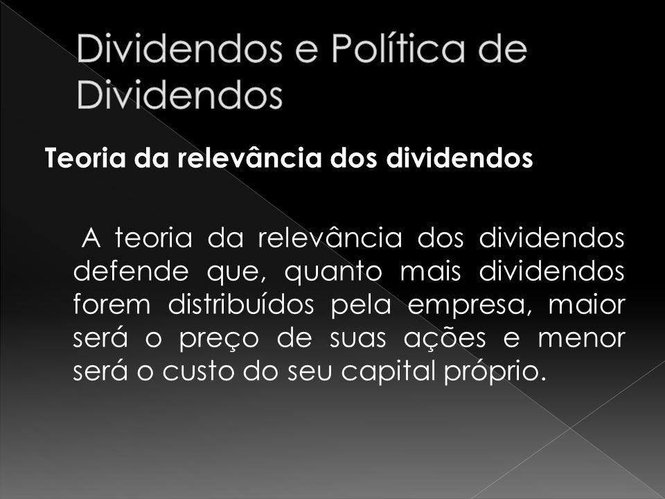 Teoria da relevância dos dividendos A teoria da relevância dos dividendos defende que, quanto mais dividendos forem distribuídos pela empresa, maior s