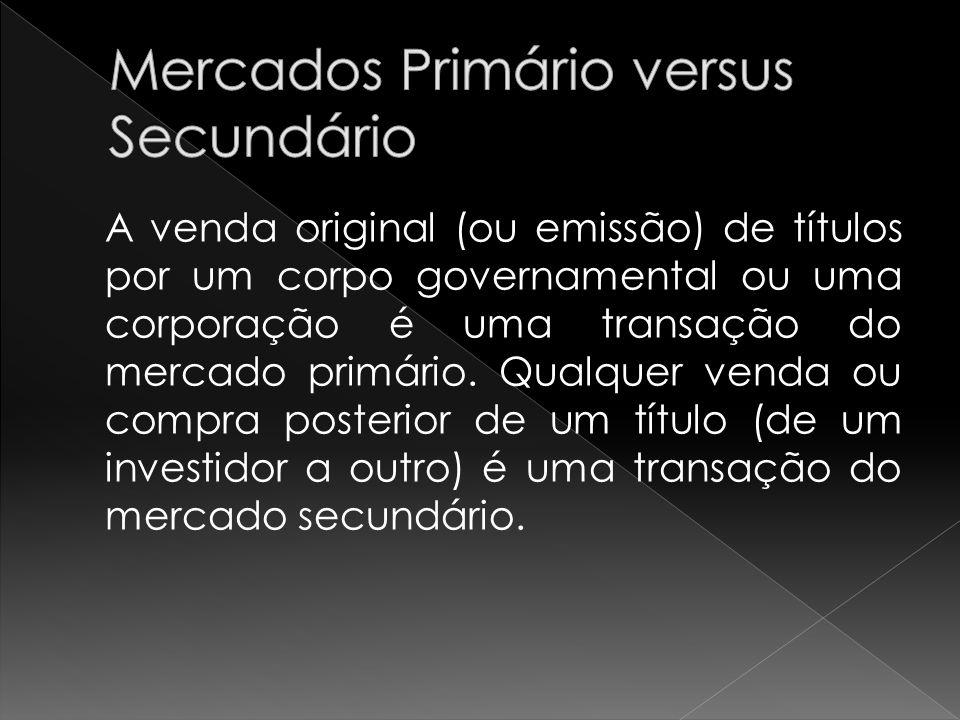 A venda original (ou emissão) de títulos por um corpo governamental ou uma corporação é uma transação do mercado primário. Qualquer venda ou compra po