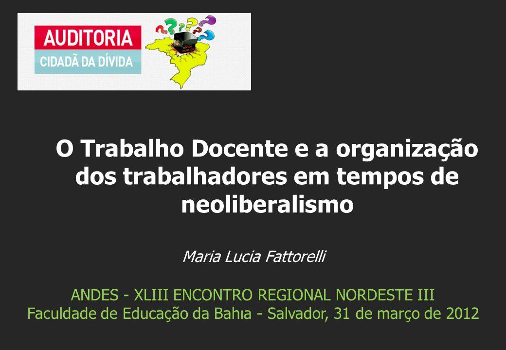 Maria Lucia Fattorelli ANDES - XLIII ENCONTRO REGIONAL NORDESTE III Faculdade de Educação da Bahıa - Salvador, 31 de março de 2012 O Trabalho Docente