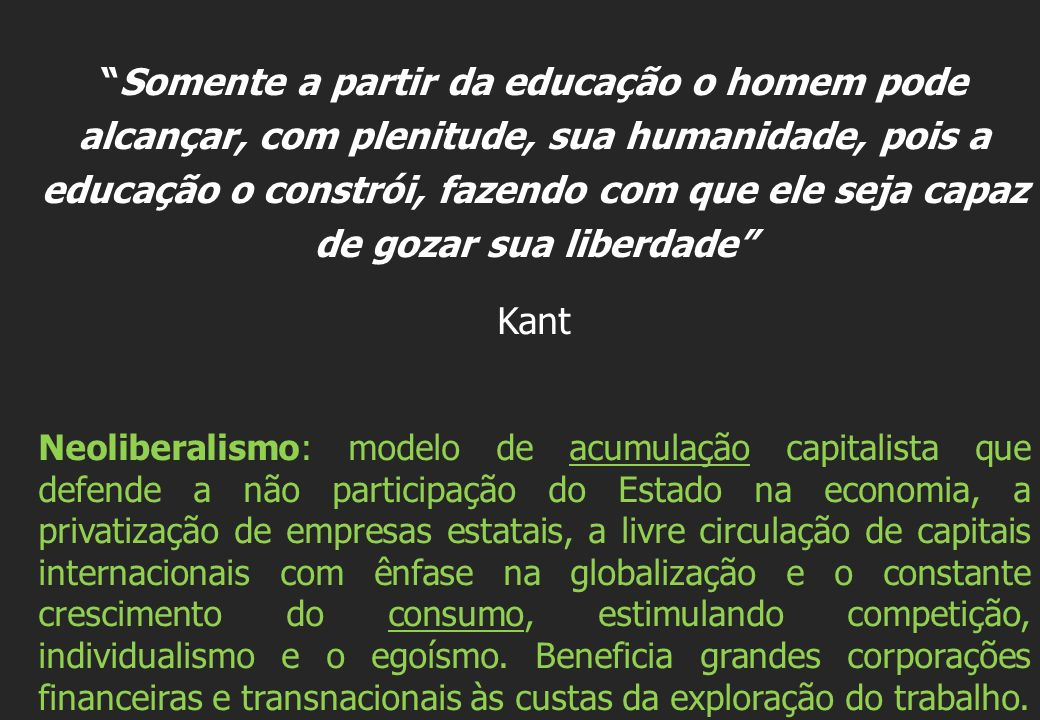 Somente a partir da educação o homem pode alcançar, com plenitude, sua humanidade, pois a educação o constrói, fazendo com que ele seja capaz de gozar
