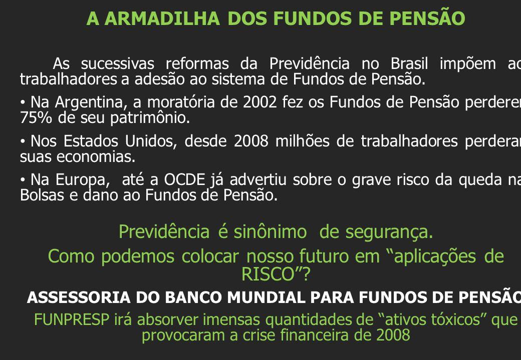 A ARMADILHA DOS FUNDOS DE PENSÃO As sucessivas reformas da Previdência no Brasil impõem aos trabalhadores a adesão ao sistema de Fundos de Pensão. Na
