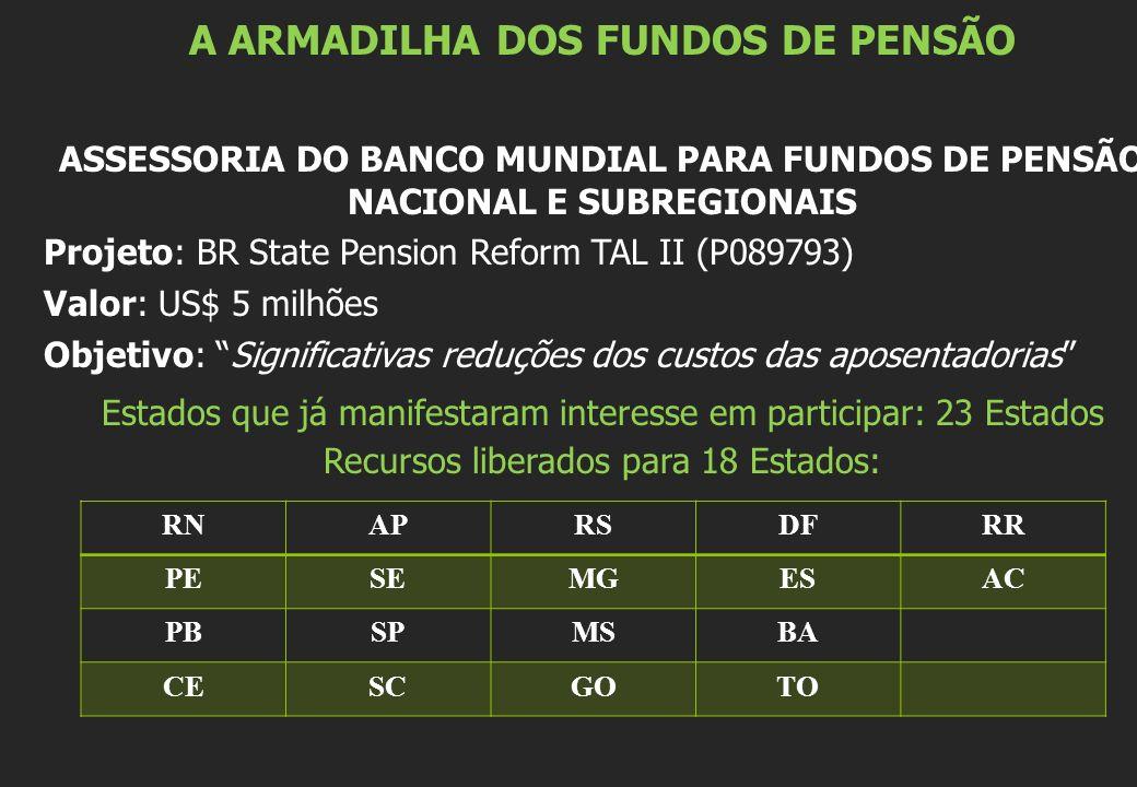 A ARMADILHA DOS FUNDOS DE PENSÃO ASSESSORIA DO BANCO MUNDIAL PARA FUNDOS DE PENSÃO NACIONAL E SUBREGIONAIS Projeto: BR State Pension Reform TAL II (P0