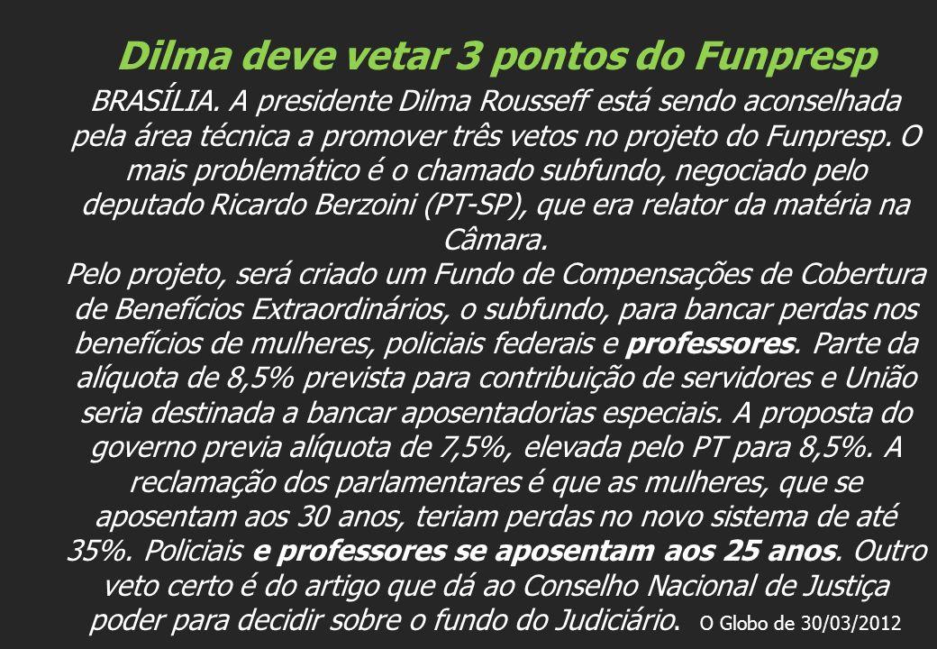 Dilma deve vetar 3 pontos do Funpresp BRASÍLIA. A presidente Dilma Rousseff está sendo aconselhada pela área técnica a promover três vetos no projeto