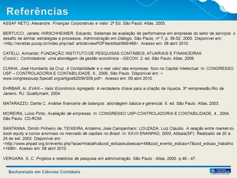 Bacharelado em Ciências Contábeis ASSAF NETO, Alexandre. Finanças Corporativas e Valor. 2ª Ed. São Paulo: Atlas, 2005. BERTUCCI, Janete; HIRSCHHEIMER,