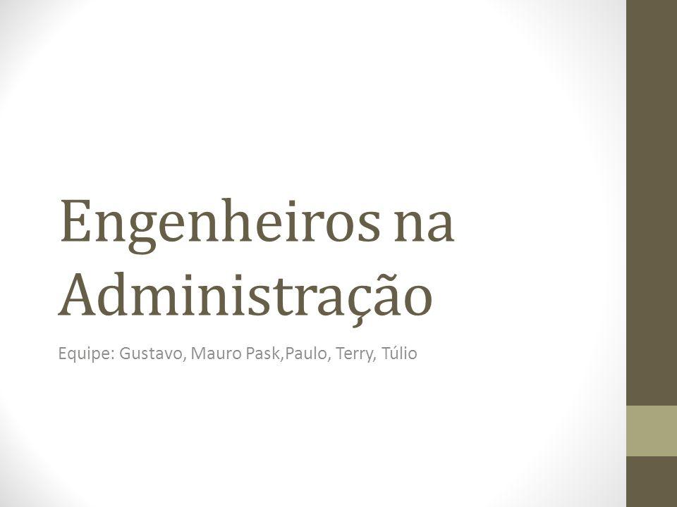 Engenheiros na Administração Equipe: Gustavo, Mauro Pask,Paulo, Terry, Túlio