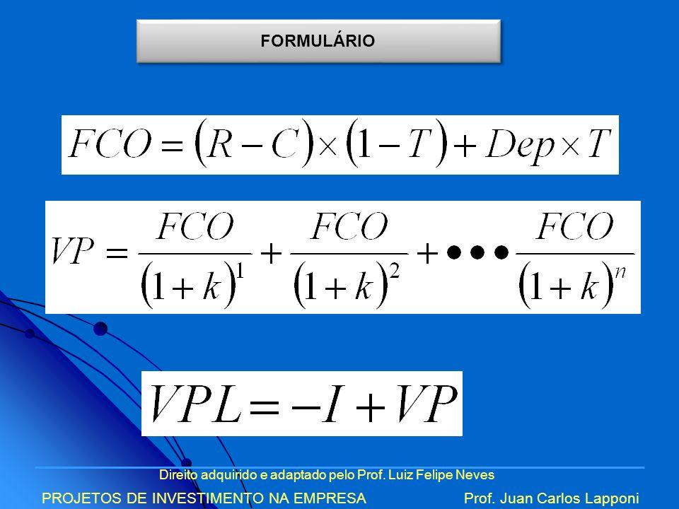 Direito adquirido e adaptado pelo Prof. Luiz Felipe Neves PROJETOS DE INVESTIMENTO NA EMPRESAProf. Juan Carlos Lapponi FORMULÁRIO