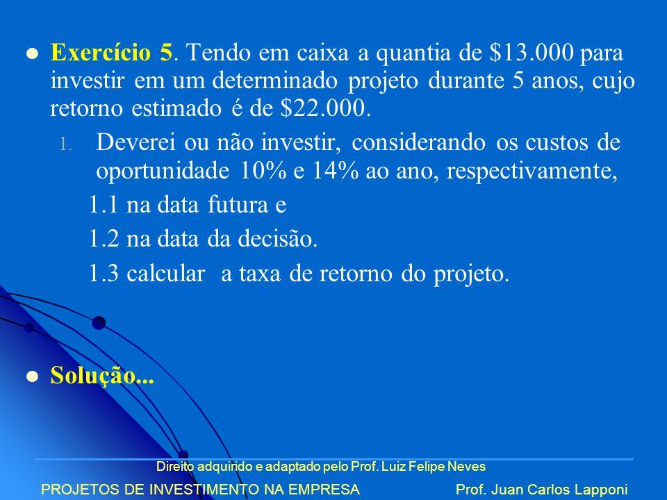 Direito adquirido e adaptado pelo Prof. Luiz Felipe Neves PROJETOS DE INVESTIMENTO NA EMPRESAProf. Juan Carlos Lapponi Exercício 5. Tendo em caixa a q