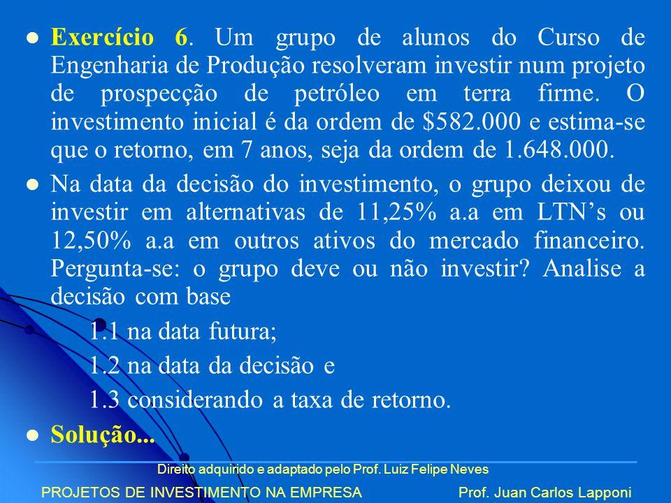 Direito adquirido e adaptado pelo Prof. Luiz Felipe Neves PROJETOS DE INVESTIMENTO NA EMPRESAProf. Juan Carlos Lapponi Exercício 6. Um grupo de alunos