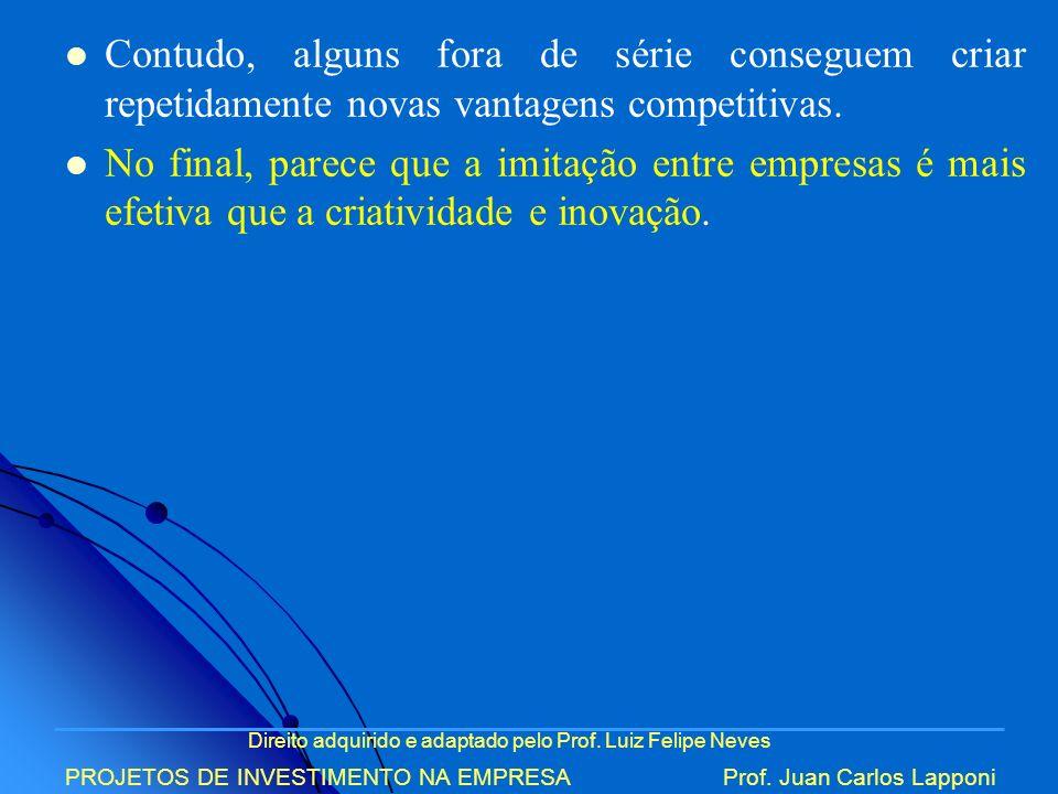 Direito adquirido e adaptado pelo Prof. Luiz Felipe Neves PROJETOS DE INVESTIMENTO NA EMPRESAProf. Juan Carlos Lapponi Contudo, alguns fora de série c