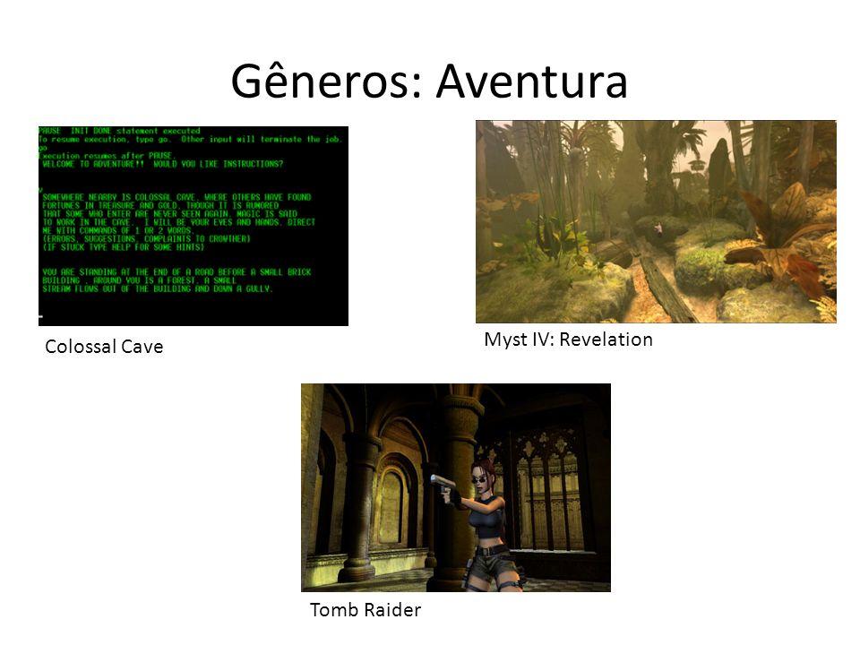 Gêneros: Aventura Myst IV: Revelation Tomb Raider Colossal Cave